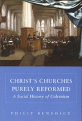 Christ's Churches Purely Reformed : A Social History of Calvinism