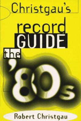 Christgau's Record Guide: The '80s 9780306805820