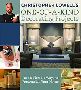 Christopher Lowell's One-Of-A-Kind Decorating Projects: Fast & Flexible Ways to Personalize Your Home 9780307341716
