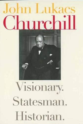 Churchill: Visionary, Statesman, Historian 9780300097696