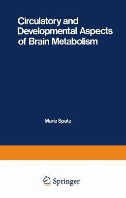 Circulatory and Developmental Aspects of Brain Metabolism 9780306405426