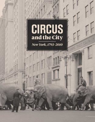 Circus and the City: New York, 1793-2010 9780300187472