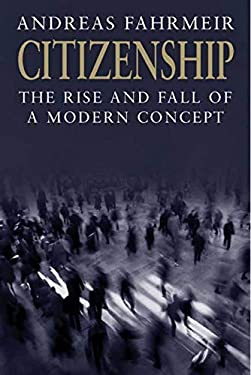 Citizenship: The Rise and Fall of a Modern Concept 9780300118483