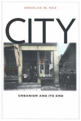City: Urbanism and Its End 9780300095777
