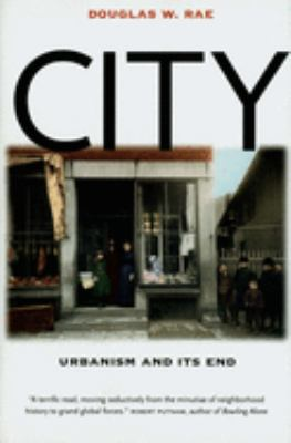 City: Urbanism and Its End 9780300107746