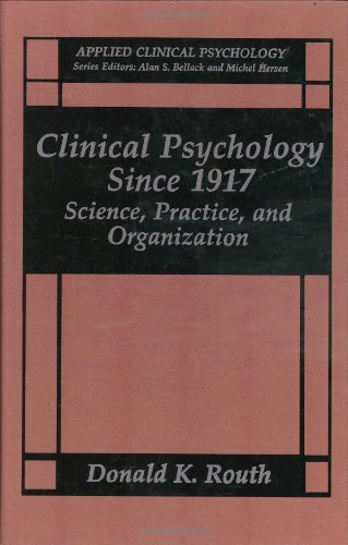 Clinical Psychology Since 1917: Science, Practice and Organization 9780306444524
