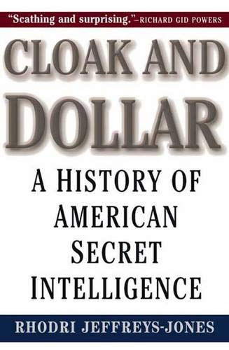 Cloak and Dollar: A History of American Secret Intelligence 9780300074741