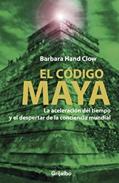 El Codigo Maya: La Aceleracion del Tiempo y el Despertar de la Conciencia Mundial = The Mayan Code 9780307393333