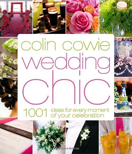 Colin Cowie Wedding Chic: 1,001 Ideas for Every Moment of Your Celebration 9780307341808