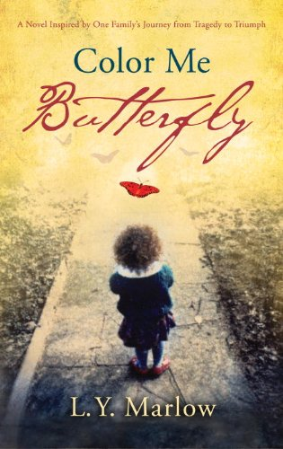 Color Me Butterfly: A Novel Inspired by One Family's Journey from Tragedy to Triumph 9780307716613
