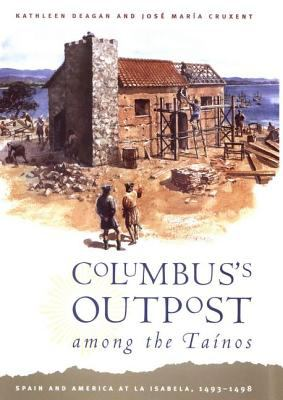 Columbus's Outpost Among the Tainos: Spain and America at La Isabela, 1493-1498 9780300090406