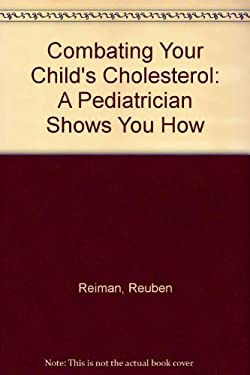 Combating Your Child's Cholesterol: A Pediatrician Shows You How 9780306444685