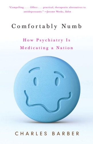 Comfortably Numb: How Psychiatry Is Medicating a Nation 9780307274953