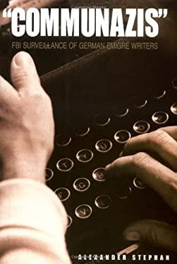 Communazis: FBI Surveillance of German Emigre Writers 9780300082029