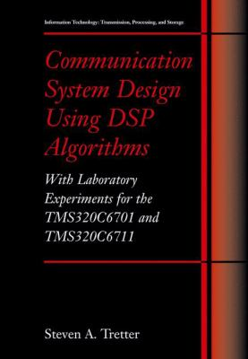 Communication System Design Using DSP Algorithms: With Laboratory Experiments for the Tms320c6701 and Tms320c6711 9780306474293