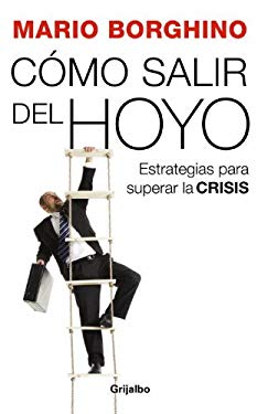 Como Salir del Hoyo: Estrategias Para Superar la Crisis 9780307392886