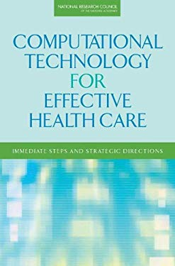 Computational Technology for Effective Health Care: Immediate Steps and Strategic Directions 9780309130509