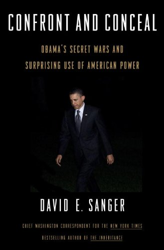 Confront and Conceal: Obama's Secret Wars and Surprising Use of American Power 9780307718020