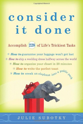 Consider It Done: Accomplish 228 of Life's Trickiest Tasks 9780307591579