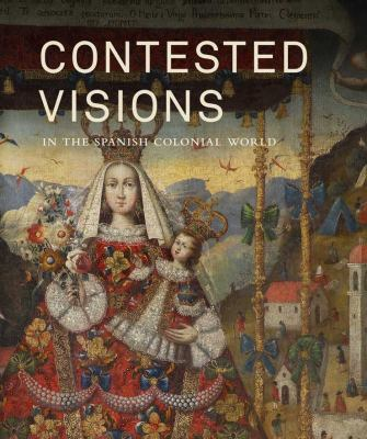 Contested Visions in the Spanish Colonial World 9780300176643