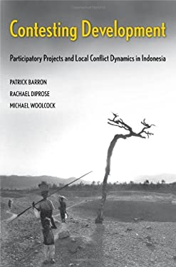 Contesting Development: Participatory Projects and Local Conflict Dynamics in Indonesia 9780300126310