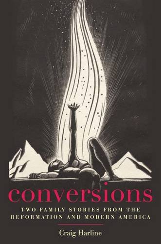Conversions: Two Family Stories from the Reformation and Modern America 9780300167016