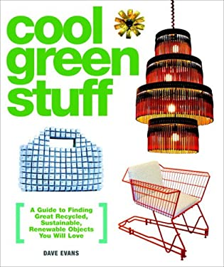 Cool Green Stuff: A Guide to Finding Great Recycled, Sustainable, Renewable Objects You Will Love 9780307395573