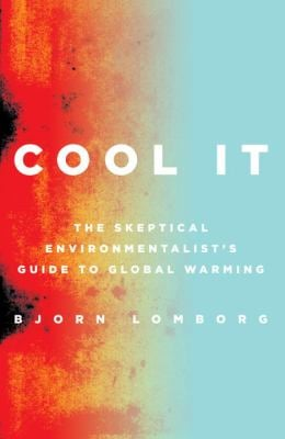 Cool It: The Skeptical Environmentalist's Guide to Global Warming 9780307266927