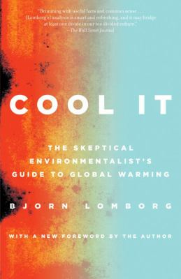 Cool It: The Skeptical Environmentalist's Guide to Global Warming 9780307386526