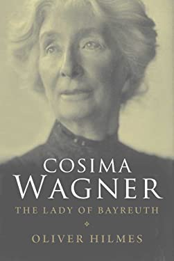 Cosima Wagner: The Lady of Bayreuth 9780300152159