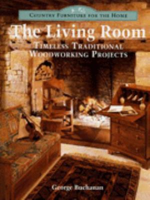 Country Furniture for the Home: The Living Room: Timeless Traditional Woodworking Projects