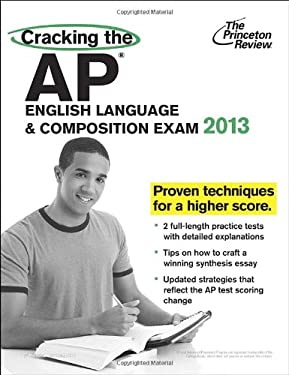 Cracking the AP English Language & Composition Exam, 2013 Edition 9780307945112