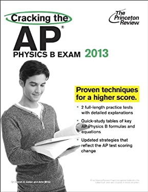 Cracking the AP Physics B Exam, 2013 Edition 9780307945150