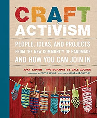 Craft Activism: People, Ideas, and Projects from the New Community of Handmade and How You Can Join in 9780307586629
