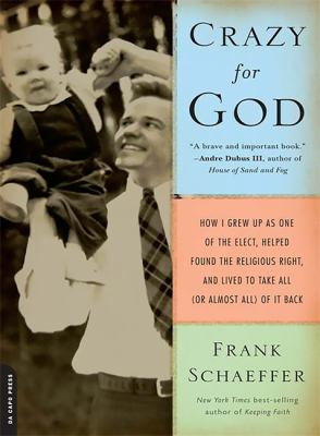 Crazy for God: How I Grew Up as One of the Elect, Helped Found the Religious Right, and Lived to Take All (or Almost All) of It Back 9780306817502