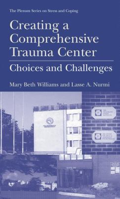 Creating a Comprehensive Trauma Center: Choices and Challenges 9780306463273