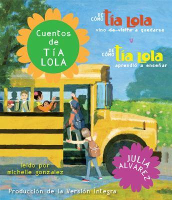 Cuentos de Tia Lola: de Como La Tia Lola Vino (de Visita) a Quedarse y de Como La Tia Lola Aprendio a Ensenar 9780307707260