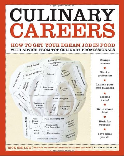 Culinary Careers: How to Get Your Dream Job in Food with Advice from Top Culinary Professionals 9780307453204