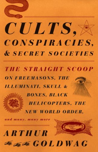 Cults, Conspiracies, and Secret Societies: The Straight Scoop on Freemasons, the Illuminati, Skull and Bones, Black Helicopters, the New World Order, 9780307390677