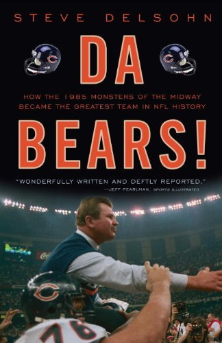 Da Bears!: How the 1985 Monsters of the Midway Became the Greatest Team in NFL History 9780307464682