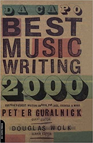 Da Capo Best Music Writing 2000: The Year's Finest Writing on Rock, Pop, Jazz, Country and More 9780306809996