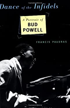 Dance of the Infidels: A Portrait of Bud Powell 9780306808166