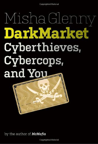 Darkmarket: Cyberthieves, Cybercops and You 9780307592934