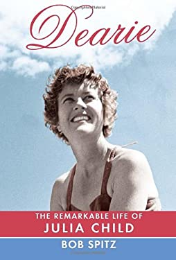 Dearie: The Remarkable Life of Julia Child 9780307272225