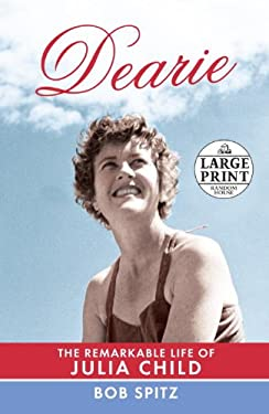 Dearie: The Remarkable Life of Julia Child 9780307990839