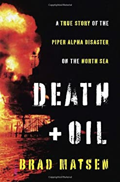 Death and Oil: A True Story of the Piper Alpha Disaster on the North Sea 9780307378811