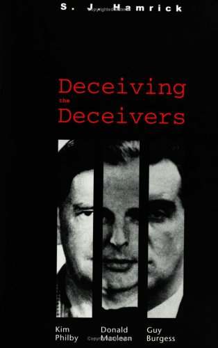 Deceiving the Deceivers: Kim Philby, Donald MacLean, and Guy Burgess 9780300104165