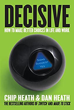 Decisive: How to Make Better Choices in Life and Work 9780307956392