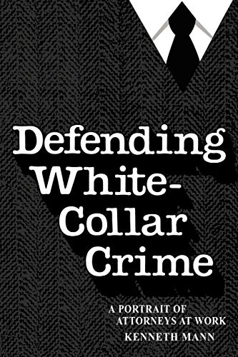 Defending White Collar Crime: A Portrait of Attorneys at Work 9780300043686