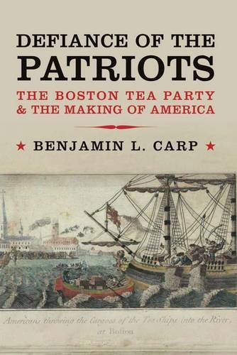 Defiance of the Patriots: The Boston Tea Party & the Making of America 9780300178128